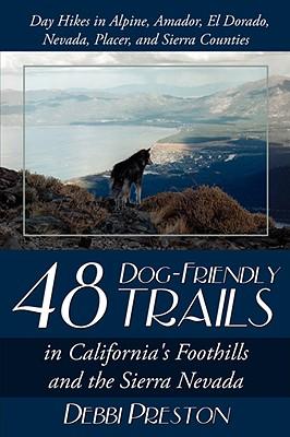 48 Dog-Friendly Trails: In California's Foothills and the Sierra Nevada - Preston, Debbi