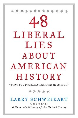 48 Liberal Lies about American History: (That You Probably Learned in School) - Schweikart, Larry, Dr.