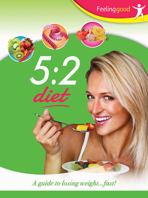 5:2 Diet: a Guide to Loosing Weight Fast -