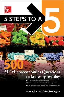 5 Steps to a 5: 500 AP Microeconomics Questions to Know by Test Day, Second Edition - Reddington, Brian