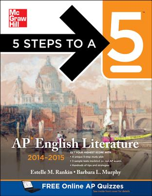 5 Steps to a 5 AP English Literature, 2014-2015 Edition - Rankin, Estelle, and Murphy, Barbara