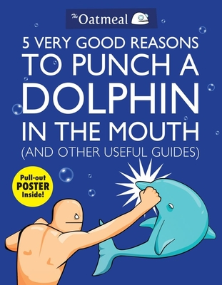5 Very Good Reasons to Punch a Dolphin in the Mouth (and Other Useful Guides) - The Oatmeal