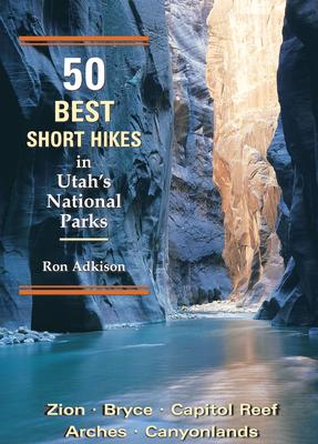 50 Best Short Hikes in Utah's National Parks - Adkison, Ron