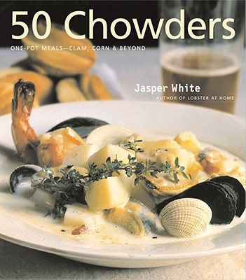 50 Chowders: One-Pot Meals--Clam, Corn & Beyond - White, Jasper, and Gentl & Hyers (Photographer), and Wolff, Glenn (Illustrator)