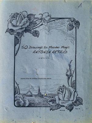 50 Drawings to Murder Magic - Artaud, Antonin, and Nicholson-Smith, Donald (Translated by)