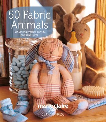 50 Fabric Animals: Fun Sewing Projects for You and Your Home - Marie Claire Idees