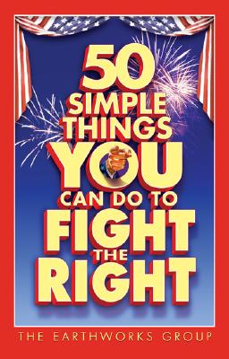 50 Simple Things You Can Do to Fight the Right - EarthWorks Press (Creator)