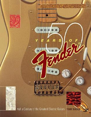 50 Years of Fender: Half a Century of the Greatest Electric Guitars - Bacon, Tony