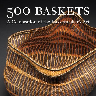 500 Baskets: A Celebration of the Basketmaker's Art - Kieffer, Susan Mowery (Editor)