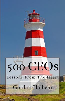 500 Ceos: Lessons from the Heart - Holbein Ph D, Gordon