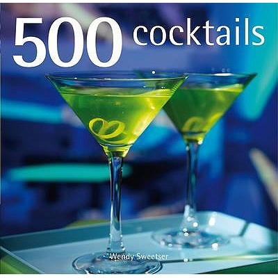 500 Cocktails - Sweetser, Wendy