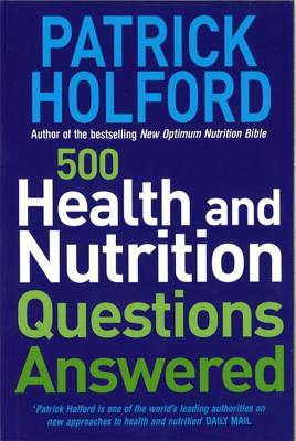 500 Health and Nutrition Questions Answered - Holford, Patrick
