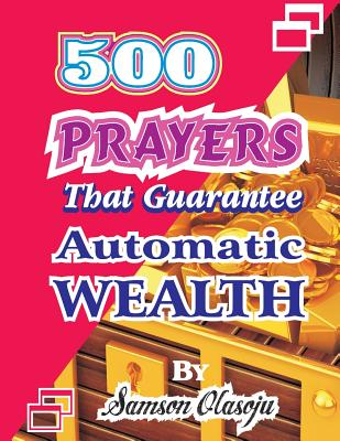 500 Prayers That Guarantee Automatic Wealth - Olasoju, Samson, and Coker, Dr Olusola (Preface by), and Remilekun, Olusegun Festus (Introduction by)
