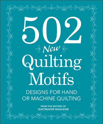 502 New Quilting Motifs: Designs for Hand or Machine Quilting - Quiltmaker Magazine Editors