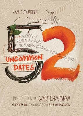 52 Uncommon Dates: A Couple's Adventure Guide for Praying, Playing, and Staying Together - Southern, Randy, and Chapman, Gary (Introduction by)