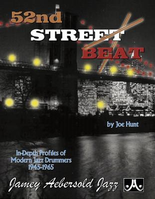 52nd Street Beat: in Depth Profiles of Modern Jazz Drummers 1945-1965 - Joe Hunt