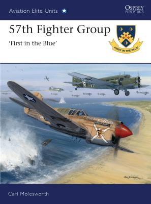 57th Fighter Group: First in the Blue - Molesworth, Carl