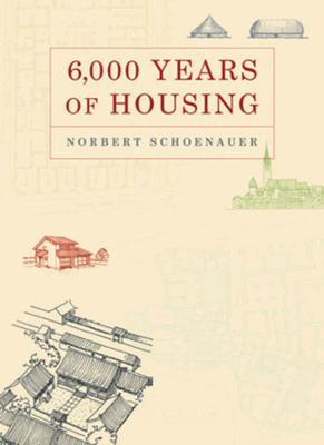 6,000 Years of Housing - Schoenauer, Norbert
