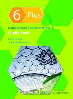 6 Plus Pupil's Book: Maths Extension Activities for Year 6 - Harrison, Paul, Dr., and Mumford, Jeanette