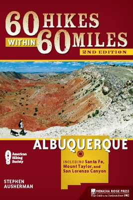 60 Hikes Within 60 Miles: Albuquerque: Including Santa Fe, Mount Taylor, and San Lorenzo Canyon - Ausherman, Stephen