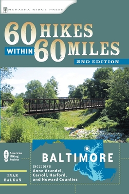 60 Hikes Within 60 Miles: Baltimore: Including Anne Arundel, Carroll, Harford, and Howard Counties - Balkan, Evan L