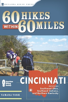 60 Hikes Within 60 Miles: Cincinnati: Including Southwest Ohio, Southeast Indiana, and Northern Kentucky - York, Tammy