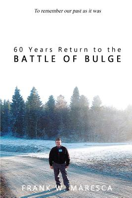 60 Years Return to the Battle of Bulge - Maresca, Frank W