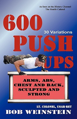 600 Push-Ups 30 Variations - Weinstein, Ltcol-Usar-Ret Bob, and Weinstein, Bob