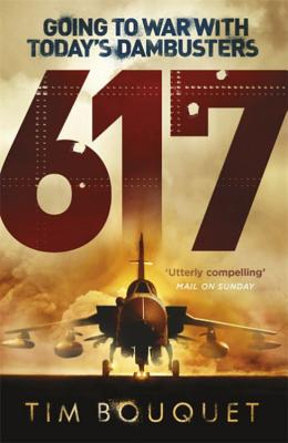 617: Going to War with Today's Dambusters - Bouquet, Tim