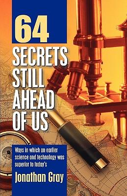 64 Secrets Still Ahead of Us - Gray, Jonathan, Professor, Dds