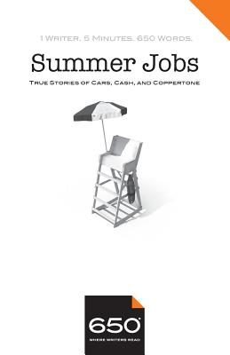 650 - Summer Jobs: True Stories of Cars, Cash, and Coppertone - Monaghan, Annabel, and O'Connell, Jack, and Edelson, Lynn