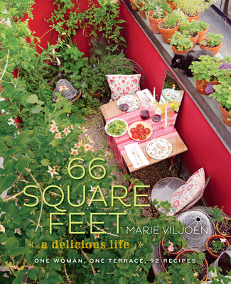 66 Square Feet: A Delicious Life: One Woman, One Terrace, 92 Recipes - Viljoen, Marie