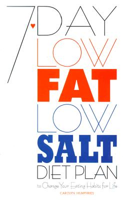 7-Day Low-Fat Low-Salt Diet Plan: To Change Your Eating Habits for Life - Humphries, Carolyn