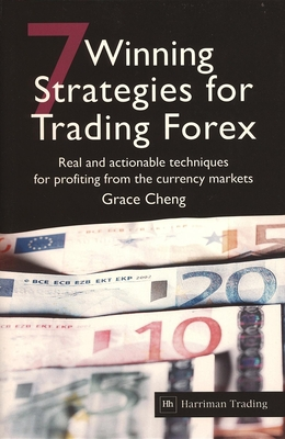 7 Winning Strategies for Trading Forex: Real and Actionable Techniques for Profiting from the Currency Markets - Cheng, Grace