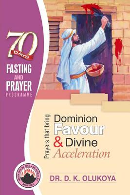 70 Days Fasting and Prayer Programme 2016 Edition: Prayers That Bring Dominion Favour and Divine Acceleration - Olukoya, Dr D K