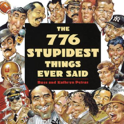 776 Stupidest Things Ever Said - Petras, Ross, and Petras, Kathryn