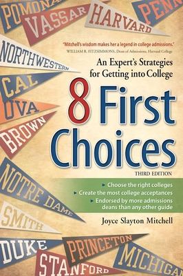 8 First Choices: An Expert's Strategies for Getting Into College - Mitchell, Joyce Slayton