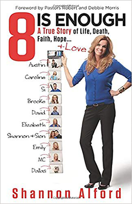 8 Is Enough: A True Story of Life, Death, Faith, Hope... + Love - Alford, Shannon