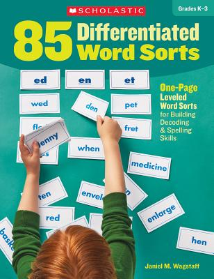 85 Differentiated Word Sorts: One-Page Leveled Word Sorts for Building Decoding & Spelling Skills - Wagstaff, Janiel