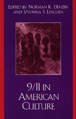 9/11 in American Culture - Denzin, Norman K, Dr. (Editor), and Lincoln, Yvonna S (Editor), and Weems, Mary (Contributions by)