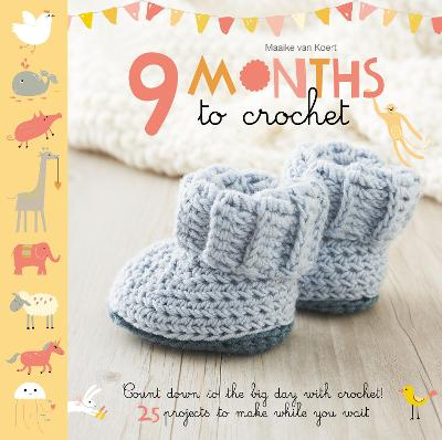 9 Months to Crochet: Count down to the big day with crochet! 25 projects to make while you wait - Van Koert, Maaike