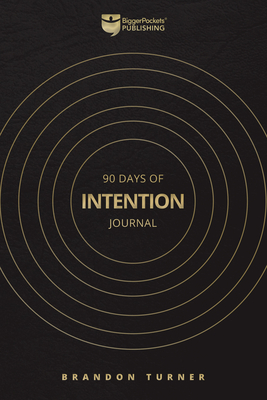 90 Days of Intention: The Real Estate Investor's Daily Journal - Turner, Brandon