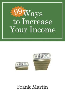99 Ways to Increase Your Income - Martin, Frank