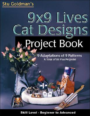 9x9 Lives Cat Designs Project Book: 9 Adaptations of 9 Patterns, a Total of 81 Plus Projects - Goldman, Stu
