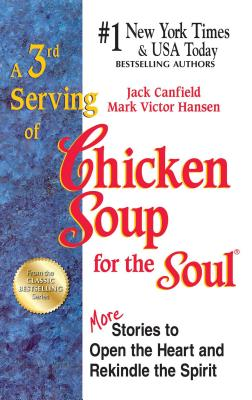 A 3rd Serving of Chicken Soup for the Soul: 101 More Stories to Open the Heart and Rekindle the Spirit - Canfield, Jack