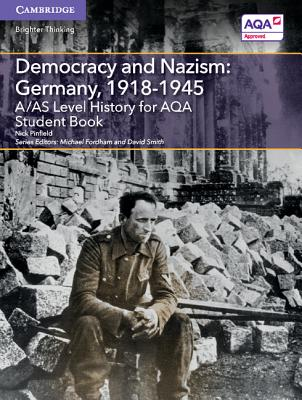 A/AS Level History for AQA Democracy and Nazism: Germany, 1918-1945 Student Book - Pinfield, Nick, and Fordham, Michael (Editor), and Smith, David (Editor)