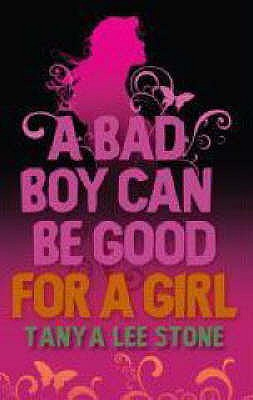 A Bad Boy Can be Good for a Girl - Stone, Tanya Lee