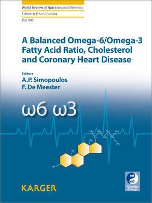 A Balanced Omega-6/ Omega-3 Fatty Acid Ratio, Cholesterol and Coronary Heart Disease - Simopoulos, A P