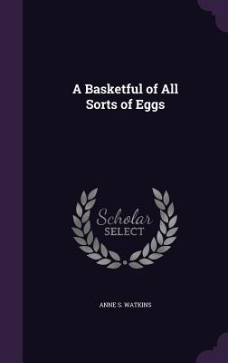 A Basketful of All Sorts of Eggs - Watkins, Anne S