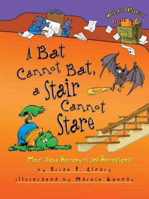 A Bat Cannot Bat, a Stair Cannot Stare: More about Homonyms and Homophones - Cleary, Brian P